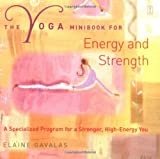 The Yoga Minibook for Energy and Strength: A Specialized Program for a Stronger, High-Energy You (Yoga Minibooks)