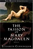 The Passion of Mary Magdalen: A Novel (Maeve Chronicles)