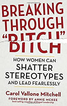 """Breaking Through """"Bitch"""": How Women Can Shatter Stereotypes and Lead Fearlessly 163265007X Book Cover"""
