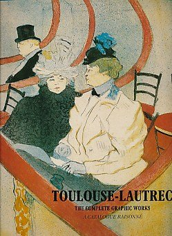Toulouse-Lautrec: the Complete Graphic Works. a Catalogue Raisonn? (the Gerstenberg Collection)