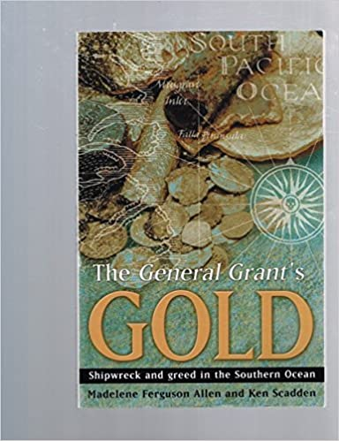The General Grant´s Gold: Shipwreck and greed in the Southern Ocean