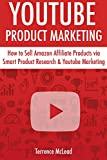 YouTube Product Marketing: How to Sell Amazon Affiliate Products via Smart Product Research & Youtube Marketing