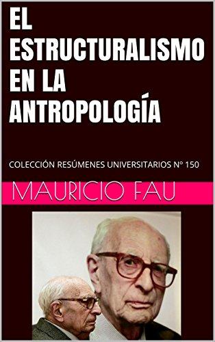 EL ESTRUCTURALISMO EN LA ANTROPOLOGÍA: COLECCIÓN RESÚMENES UNIVERSITARIOS Nº 150 (Spanish Edition)