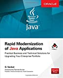 Rapid Modernization of Java Applications: Practical Business and Technical Solutions for Upgrading Your Enterprise Portfolio (Oracle Press)