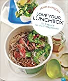 Love your Lunchbox: 101 Rezepte für die Mittagspause