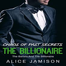 Chaos of Past Secrets: The Barista and the Billionaire, Book 3 Audiobook by Alice Jamison Narrated by Shawna Crawley