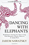 Dancing with Elephants: Mindfulness Training For Those Living With Dementia, Chr (How to Die Smiling Series) (Volume 1)