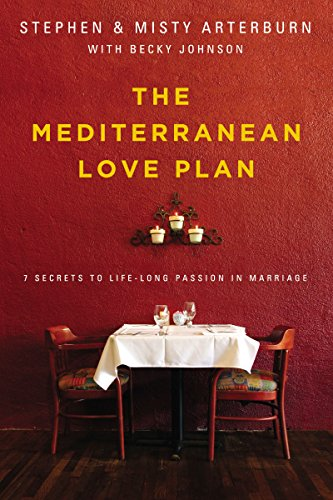 The Mediterranean Love Plan: 7 Secrets to Lifelong Passion in Marriage by [Arterburn, Stephen, Arterburn, Misty]