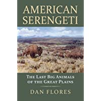 American Serengeti  The Last Big Animals of the Great Plains