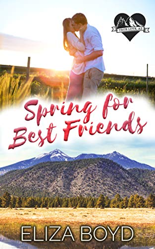 Spring for Best Friends: A Clean Small Town Romance (True Love, AZ Book 3)