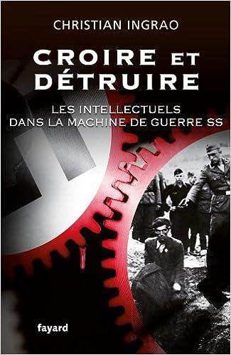 Téléchargez des livres epub depuis google Croire et détruire: Les intellectuels dans la machine de guerre SS ePub 2213655502 by Christian Ingrao
