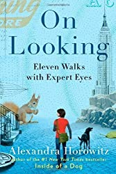 On Looking: Eleven Walks with Expert Eyes by Horowitz, Alexandra (1/8/2013)