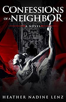 Confessions of a Neighbor: A Ballet Thriller-Novel by [Lenz, Heather Nadine]