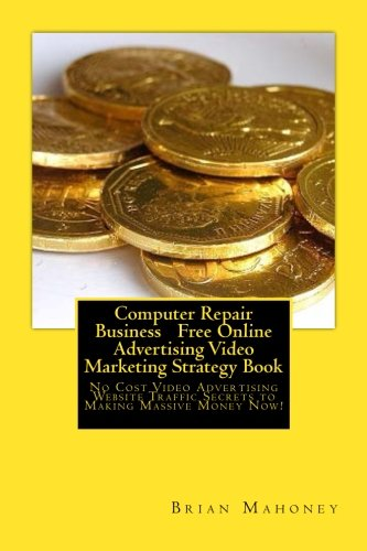 Computer Repair Business   Free Online Advertising Video Marketing Strategy Book: No Cost Video Advertising Website Traffic Secrets to Making Massive Money Now! PDF