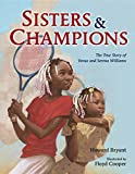 img - for Sisters and Champions: The True Story of Venus and Serena Williams book / textbook / text book