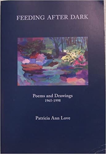 FEEDING AFTER DARK: Poems and Drawings 1965-1998: Patricia