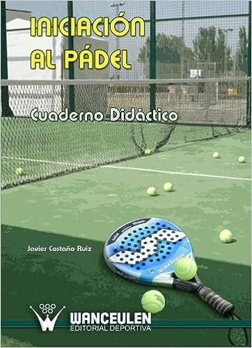 Iniciación Al Pádel. Cuaderno Didáctico: Amazon.es: Javier ...