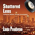 Shattered Lens: Catherine Winter, Private Investigator: Catherine Winter Series, Book 1 Audiobook by Linda Pendleton Narrated by Beth Richmond