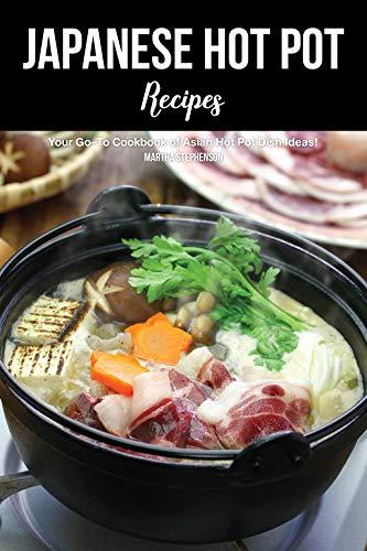 Japanese Hot Pot Recipes: Your Go-To Cookbook of Asian Hot Pot Dish Ideas!