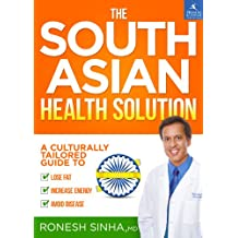 The South Asian Health Solution: A Culturally Tailored Guide to Lose Fat, Increase Energy and Avoid Disease