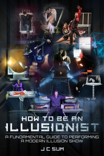 How To Be An Illusionist: A Fundamental Guide To Performing A Modern Illusion Show