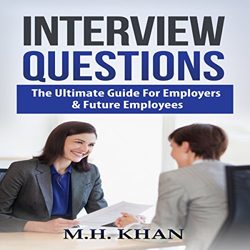 Interview Questions: The Ultimate Guide for Employers and Future Employees