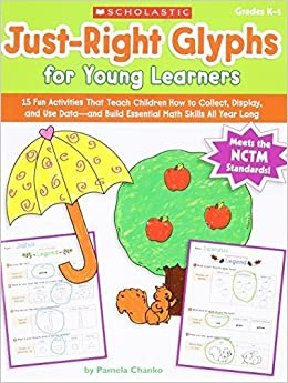 Book Just-Right Glyphs for Young Learners: 15 Fun Activities That Teach Children How to Collect, Display, and Use Data-and Build Essential Math Skills All Year Long by Chanko, Pamela (2010)