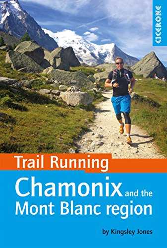 (Trail Running - Chamonix and the Mont Blanc region: 40 routes in the Chamonix Valley, Italy and Switzerland (Cicerone Trail Running))
