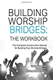 img - for Building Worship Bridges: The Workbook: The Complete Construction Manual For Building Your Worship Bridges book / textbook / text book