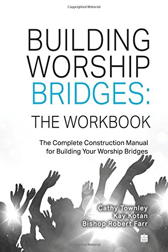 Building Worship Bridges: The Workbook: The Complete Construction Manual For Building Your Worship Bridges