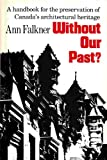 img - for Without Our Past: A Handbook for the Preservation of Canada's Architectural Heritage book / textbook / text book