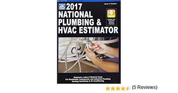 national plumbing hvac estimator 2017 national plumbing and hvac estimator james a thompson 9781572183292 amazoncom books