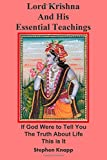 Lord Krishna and His Essential Teachings, Stephen Knapp, 1499655878
