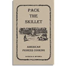 Pack the skillet: American pioneer cooking (Patricia B. Mitchell foodways publications)