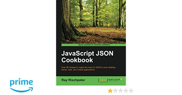 javascript json cookbook ray rischpater 9781785286902 amazoncom books