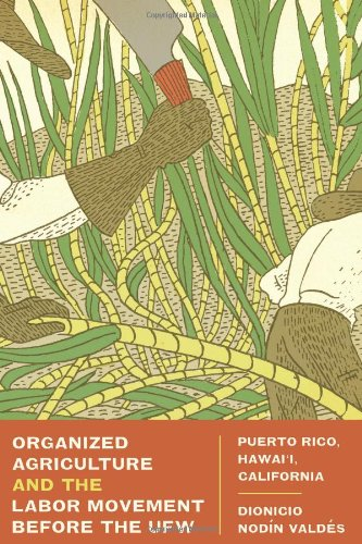 Organized Agriculture and the Labor Movement before the UFW: Puerto Rico, Hawai'i, California pdf epub