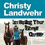 Christy Landwehr : Inventing Your Horse Career, Book 4 | Lisa Derby Oden,Christy Landwehr,Nanette Levin