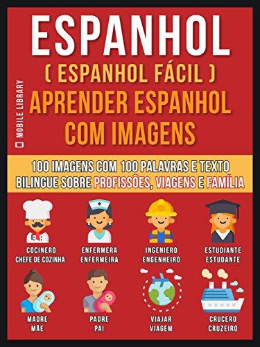 Espanhol ( Espanhol Fácil ) Aprender Espanhol Com Imagens (Vol 1): 100 imagens com 100 palavras e texto bilingue sobre profissões, viagens e família (Foreign Language Learning Guides)