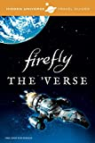 img - for Hidden Universe Travel Guides: Firefly: A Traveler's Companion to the 'Verse book / textbook / text book