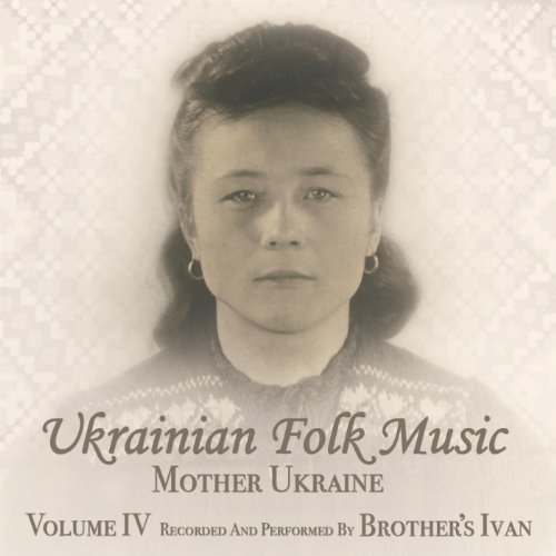 Ukrainian Folk Music, Vol. 4, Mother Ukraine (Ukrainian Folk Songs)