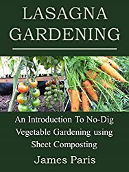 Lasagna Gardening: An Introduction To No-Dig Vegetable Gardening Using Sheet Composting