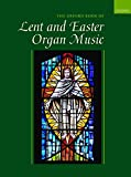 organ music for lent - The Oxford Book of Lent and Easter Organ Music: Music for Lent, Palm Sunday, Holy Week, Easter, Ascension, and Pentecost