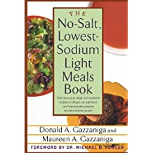 The No-Salt, Lowest-Sodium Light Meals Book: Delicious Soup, Salad and Sandwich Recipes to Delight Not Only Heart and Hypertension Patients But Their Doctors as Well