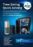 Amazon Echo: Amazon Alexa (2018 Updated) Time Saving, Quick Solving, Compact Solutions Amazon Echo User Guide to Common Problems + 4 FREE BONUS Tips ((Amazon … Amazon Echo Plus and Amazon Echo Connect))
