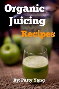 Organic Juicing (Diet Plan Series Book 3) by [Yang, Patty]