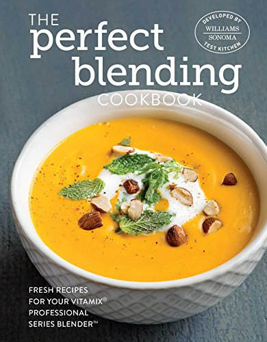 The Perfect Blending Cookbook by Williams - Sonoma Test Kitchen