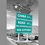 China Road: A Journey into the Future of a Rising Power | Rob Gifford