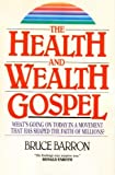 The Health and Wealth Gospel: What's Going on Today in a Movement That Has Shaped the Faith of Millions