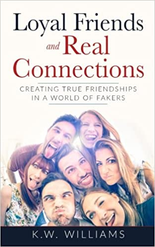 Loyal Friends And Real Connections: Creating True