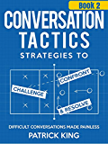 Conversation Tactics: Strategies to Confront, Challenge, and Resolve (Book 2) - Difficult Conversations Made Painless (Conversation Tactics for Better Relationships)